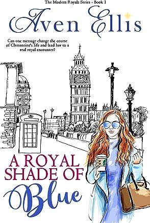 A Royal Shade of Blue (Modern Royals Series Book 1)