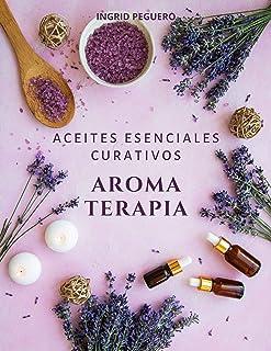 Aromaterapia Aceites Esenciales Curativos: Como utilizar ade