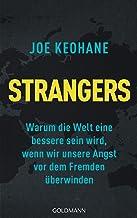 Strangers: Warum die Welt eine bessere sein wird, wenn wir unsere Angst vor dem Fremden überwinden (German Edition)