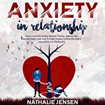 Anxiety in Relationship: How to Overcome Anxiety, Negative Thinking, Jealousy, and Insecurity Easily. Learn How to Delete ...