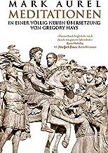 Mark Aurel: Selbstbetrachtungen: In einer völlig neuen Übersetzung von Gregory Hays (German Edition)
