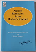 Ageless remedies from mother's kitchen: Rediscovered and collected