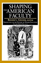 Shaping the American Faculty: Perspectives on the History of Higher Education (English Edition)