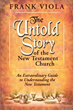 The Untold Story of the New Testament Church: An Extraordinary Guide to Understanding the New Testament: The Original Patt...