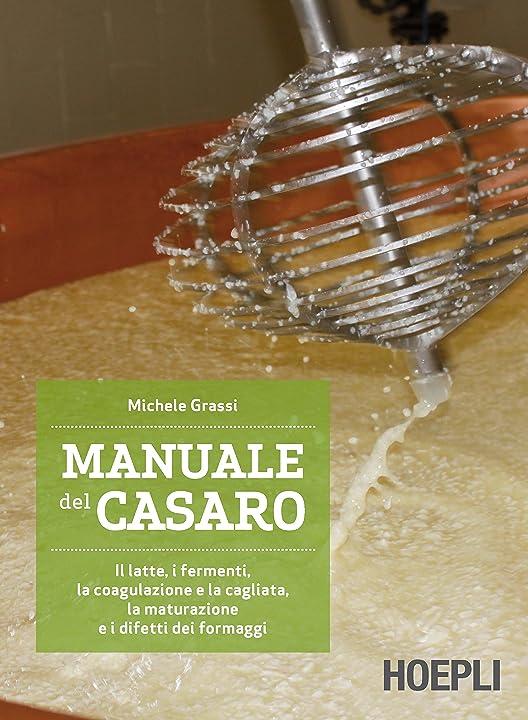 Manuale del casaro. il latte, i fermenti,la coagulazione e la cagliata,la maturazione e i difetti dei formaggi 978-8820370411