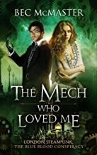 The Mech Who Loved Me (London Steampunk: The Blue Blood Conspiracy Book 2)
