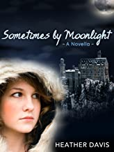 Sometimes by Moonlight: A Novella (Never Cry Werewolf Book 2) (English Edition)