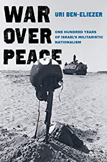 War over Peace: One Hundred Years of Israel's Militaristic Nationalism