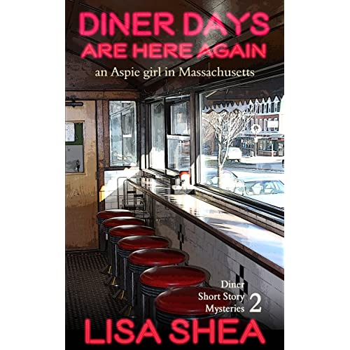 Diner Days Are Here Again - an Aspie Girl in Massachusetts (Diner Short Story Mysteries Book 2)