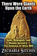There Were Giants Upon the Earth: Gods, Demigods, and Human Ancestry: The Evidence of Alien DNA (Earth Chronicles) (English Edition)