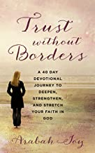 Trust Without Borders: A 40-Day Devotional Journey to Deepen, Strengthen, and Stretch Your Faith in God