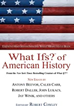 What Ifs? of American History: Eminent Historians Imagine What Might Have Been (What If Essays)