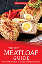 The Best Meatloaf Guide: Discover More Than 25 Delicious Meatloaf Recipes
