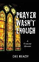 Prayer Wasn't Enough: A Convent Memoir