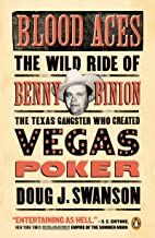 Blood Aces: The Wild Ride of Benny Binion, the Texas Gangster Who Created Vegas Poker (English Edition)