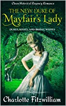 The New Duke of Mayfair's Lady: Short Clean Historical Regency Romance: Dukes, Kisses, and Bridal Wishes
