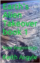 Earth's Alien Takeover book 1: New Beginnings