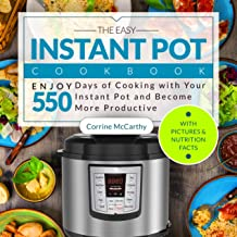 The Easy Instant Pot Cookbook: Enjoy 550 Days of Cooking with Your Instant Pot and Become More Productive (With Pictures & Nutrition Facts)