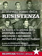 Il libretto rosso della Resistenza: La teoria e la pratica della guerriglia antifascista spiegata attraverso i documenti m...