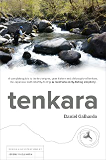 tenkara: A complete guide to the techniques, gear, history and philosophy of tenkara, the Japanese method of fly-fishing. A manifesto on fly-fishing simplicity.