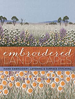 Embroidered Landscapes: Hand Embroidery, Layering & Surface Stitching (Milner Craft Series)