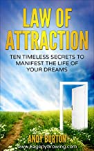 Law Of Attraction: Ten Timeless Secrets To Manifest The Life Of Your Dreams (Positive Living Series - Easy to Follow Motivational Guides Stimulating New ... Happiness, Passion, Freedom & Abundance)