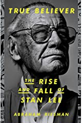 True Believer: The Rise and Fall of Stan Lee (English Edition) eBook Kindle