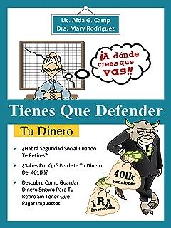 Tienes Que Defender Tu Dinero: Descubre Como Guardar Dinero Seguro Para Tu Retiro Sin Tener Que Pagar Impuestos (Spanish Edition)