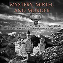 Mystery, Mirth, and Murder: Seven Short Stories by Poe, Dickens, Hawthorne, Bulwer-Lytton, Spofford, De Quincy, and Davis