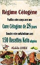 Régime Cétogène: Purifiez votre corps avec une cure cétogène de 28 jours ; Boostez votre métabolisme avec 150 recettes ket...