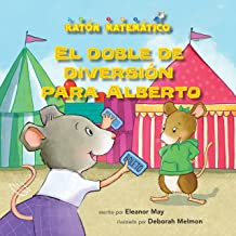 El doble de diversión para Alberto (Albert Doubles the Fun): Suma de dobles (Adding Doubles) (Ratón Matemático (Mouse Math ®)) (Spanish Edition)