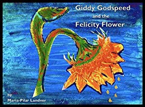Giddy Godspeed and the Felicity Flower