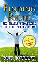 Finding Relief: A Survival Guide for Sensitive Leaders. Six Simple Strategies to Feel Better Now