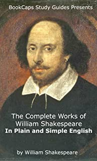 The Complete Works of William Shakespeare In Plain and Simple English (Translated)