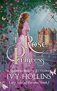 The Rose Princess: A Sleeping Beauty Retelling (Fairy Tales of Parsilon Book 1)