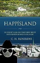 Happísland: Le Court mais pas trop Bref Récit d'un Espion Suisse en Islande (Suisslande t. 1) (French Edition)