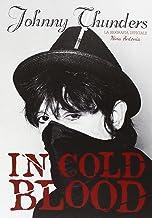 Scaricare Libri Johnny Thunders in Cold Blood. La biografia ufficiale PDF