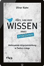 Alles, was man wissen muss – in 140 Zeichen: Umfassende Allgemeinbildung in kleinen Häppchen (German Edition)