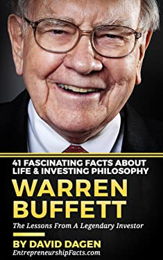 Warren Buffett - 41 Fascinating Facts about Life & Investing Philosophy: The Lessons From A Legendary Investor