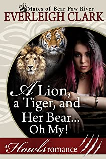 A Lion, A Tiger and Her Bear...Oh My!: A Howls Romance (The Mates of Bear Paw River Book 4)