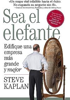Sea el elefante: Edifique una empresa más grande y mejor (Spanish Edition)