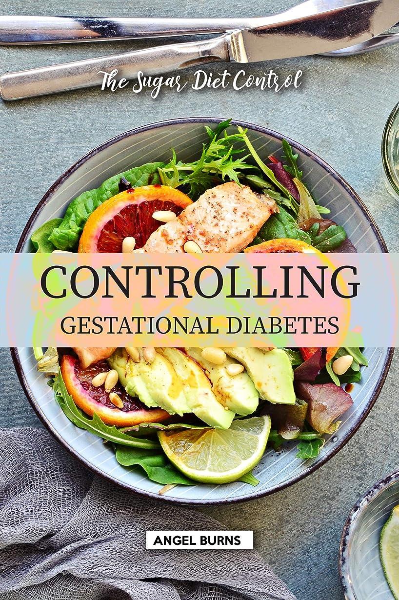 チャンピオン着替える不完全Controlling Gestational Diabetes: The Sugar Diet Control (English Edition)