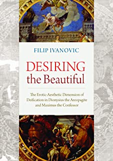 Desiring the Beautiful: The Erotic-Aesthetic Dimension of Deification in Dionysius the Areopagite and Maximus the Confessor