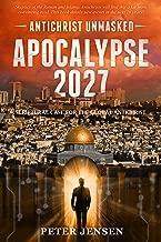 Apocalypse 2027: Antichrist Unmasked: Scriptural Case for the Global Antichrist
