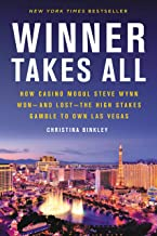 Winner Takes All: How Casino Mogul Steve Wynn Won and Lost the High Stakes Gamble to Own Las Vegas