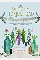 The Witchy Homestead: Spells, Rituals, and Remedies for Creating Magic at Home Kindle Edition