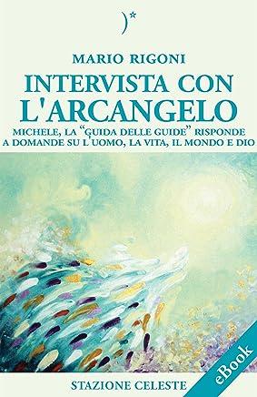 Intervista con lArcangelo - Michele, la Guida delle Guide risponde a Domande su luomo, la vita, il mondo e Dio (Biblioteca Celeste Vol. 12)