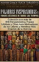 Palabras Inspiradoras y Frases Célebres de Todos los Tiempos: Colección con más de 800 Pensamientos, Frases y Citas Auto Motivadoras de los Líderes Más ... Volumen 1 de 2) (Spanish Edition)