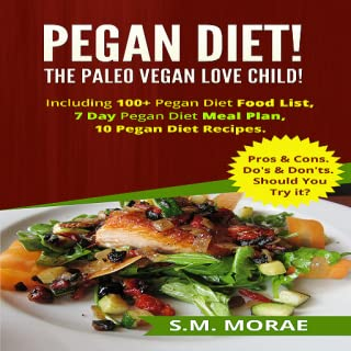 Pegan Diet Book App: The Paleo Vegan Love Child! Including 100+ Pegan Diet Food List, 7 Day Pegan Diet Meal Plan, 10 Pegan Diet Recipes (Part Time Vegan: Vegan Recipes for Carnivores). Pros & Cons. Do's & Don'ts. Should You Try it?