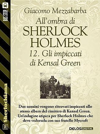 Allombra di Sherlock Holmes - 12. Gli impiccati di Kensal Green (Sherlockiana)